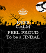 KEEP CALM AND FEEL PROUD To be a JINDAL - Personalised Poster A4 size