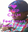 KEEP CALM AND Feel smart Cause I love u - Personalised Poster A4 size