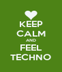 KEEP CALM AND FEEL TECHNO - Personalised Poster A4 size
