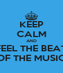 KEEP CALM AND FEEL THE BEAT OF THE MUSIC - Personalised Poster A4 size