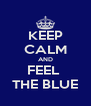 KEEP CALM AND FEEL  THE BLUE - Personalised Poster A4 size