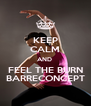 KEEP CALM AND  FEEL THE BURN BARRECONCEPT - Personalised Poster A4 size