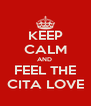 KEEP CALM AND  FEEL THE CITA LOVE - Personalised Poster A4 size