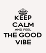 KEEP CALM AND FEEL THE GOOD VIBE - Personalised Poster A4 size