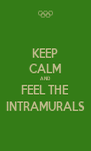 KEEP CALM AND FEEL THE INTRAMURALS - Personalised Poster A4 size