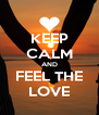 KEEP CALM AND FEEL THE LOVE - Personalised Poster A4 size