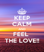 KEEP CALM AND FEEL  THE LOVE!! - Personalised Poster A4 size