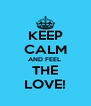 KEEP CALM AND FEEL  THE LOVE! - Personalised Poster A4 size