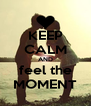 KEEP CALM AND feel the MOMENT - Personalised Poster A4 size