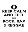 KEEP CALM AND FEEL THE ROCK, RAP & REGGAE - Personalised Poster A4 size