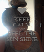 KEEP CALM AND FEEL THE SUN SHINE - Personalised Poster A4 size