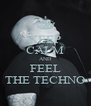 KEEP CALM AND FEEL THE TECHNO - Personalised Poster A4 size