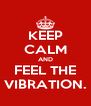 KEEP CALM AND FEEL THE VIBRATION. - Personalised Poster A4 size