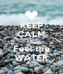 KEEP CALM AND Feel the WATER - Personalised Poster A4 size