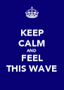 KEEP CALM AND FEEL THIS WAVE - Personalised Poster A4 size