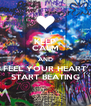 KEEP CALM AND FEEL YOUR HEART START BEATING - Personalised Poster A4 size
