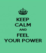 KEEP CALM AND FEEL YOUR POWER - Personalised Poster A4 size