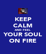KEEP CALM AND FEEL YOUR SOUL ON FIRE - Personalised Poster A4 size