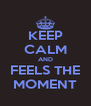 KEEP CALM AND FEELS THE MOMENT - Personalised Poster A4 size