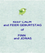 KEEP CALM and FEIER GEBURTSTAG of FINN   and JONAS - Personalised Poster A4 size