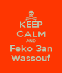 KEEP CALM AND Feko 3an Wassouf - Personalised Poster A4 size