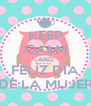 KEEP CALM AND FELÌZ DÌA DE LA MUJER - Personalised Poster A4 size