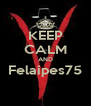 KEEP CALM AND Felaipes75  - Personalised Poster A4 size