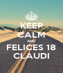 KEEP CALM AND FELICES 18 CLAUDI - Personalised Poster A4 size