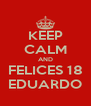 KEEP CALM AND FELICES 18 EDUARDO - Personalised Poster A4 size