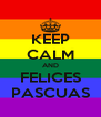 KEEP CALM AND FELICES PASCUAS - Personalised Poster A4 size