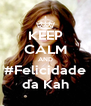 KEEP CALM AND #Felicidade da Kah - Personalised Poster A4 size