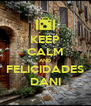KEEP CALM AND FELICIDADES DANI - Personalised Poster A4 size