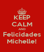 KEEP CALM AND Felicidades Michelle! - Personalised Poster A4 size