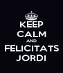 KEEP CALM AND FELICITATS JORDI - Personalised Poster A4 size