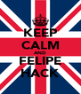 KEEP CALM AND FELIPE HACK - Personalised Poster A4 size