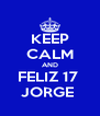 KEEP CALM AND FELIZ 17  JORGE  - Personalised Poster A4 size