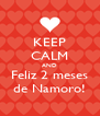 KEEP CALM AND Feliz 2 meses de Namoro! - Personalised Poster A4 size