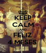 KEEP CALM AND FELIZ 4 MESES  - Personalised Poster A4 size