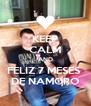 KEEP CALM AND FELIZ 7 MESES  DE NAMORO - Personalised Poster A4 size