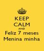 KEEP CALM AND Feliz 7 meses Menina minha - Personalised Poster A4 size