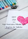 KEEP CALM AND Feliz Aniversário Afilhada Linda Beijinhos do Padrinho - Personalised Poster A4 size