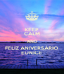 KEEP CALM AND FELIZ ANIVERSÁRIO EUNICE - Personalised Poster A4 size