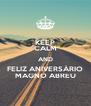 KEEP CALM AND FELIZ ANIVERSÁRIO MAGNO ABREU - Personalised Poster A4 size