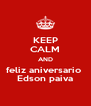 KEEP CALM AND feliz aniversario  Edson paiva - Personalised Poster A4 size