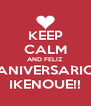 KEEP CALM AND FELIZ ANIVERSARIO IKENOUE!! - Personalised Poster A4 size