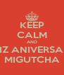 KEEP CALM AND FELIZ ANIVERSARIO MIGUTCHA - Personalised Poster A4 size