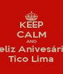 KEEP CALM AND Feliz Anivesário Tico Lima - Personalised Poster A4 size