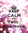 KEEP CALM AND Feliz  Ano Novo - Personalised Poster A4 size