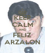 KEEP CALM AND FELIZ ARZALON - Personalised Poster A4 size