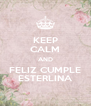 KEEP CALM AND FELIZ CUMPLE ESTERLINA - Personalised Poster A4 size